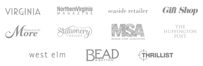 As seen in Virginia Living, Northern Virginia Magazine, Seaside Retailer, Gift Shop Magazine, Museums & More, Stationery Trends, Museum Store Association, West Elm, The Huffington Post, Bead & Button Magazine, Thrillist